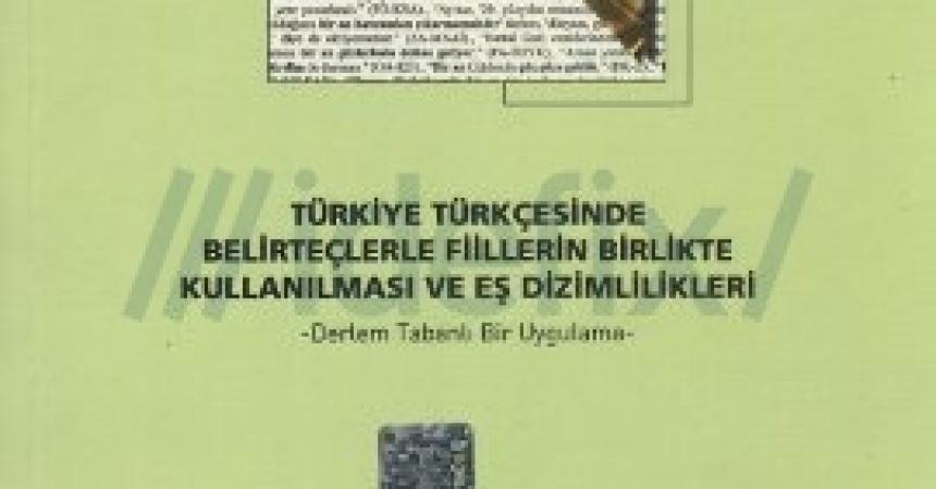 Türkiye Türkçesinde Belirteçlerle Fiillerin Birlikte Kullanılması ve Eş Dizimlilikleri